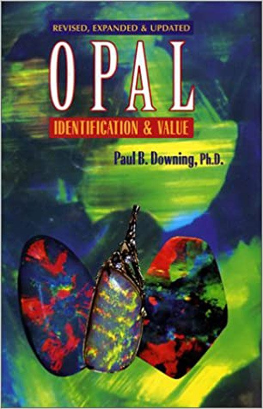 Book - Opal Identification & Value by Paul B. Downing, Ph.D.