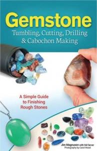 Gemstone Tumbling Cutting Drilling and Cabochon Making by Jim Magnuson